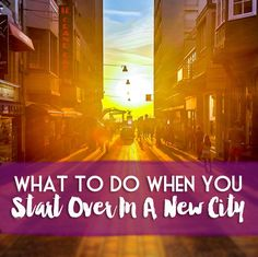 What To Do When You Start Over In A New City