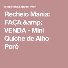 Recheio Mania: FAÇA & VENDA - Mini Quiche de Alho Poró