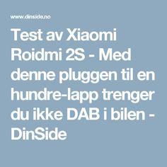 Test av Xiaomi Roidmi 2S - Med denne pluggen til en hundrelapp trenger du ikke DAB i bilen - DinSide
