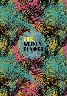 2018 Weekly Planner: Feathers Weekly & Monthly Schedule Diary At A Glance | Get Things Done At School, College, Home, Work | Planner Calendar | … | Soft Back Cover (Organization) (Volume 9)