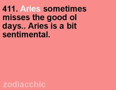 Aries sometimes misses the good old days... Aries is a bit sentimental. #Aries Only once in a while but yes... even though I'm happy now and I don't want to go back, just to enjoy beautiful memories ;) I love my whole life