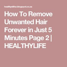 How To Remove Unwanted Hair Forever in Just 5 Minutes Page 2 | HEALTHYLIFE