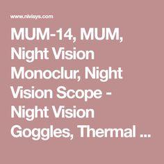 MUM-14, MUM, Night Vision Monoclur, Night Vision Scope - Night Vision Goggles, Thermal Weapon Sights, Night Vision Binoculars, Night Vision Accessories
