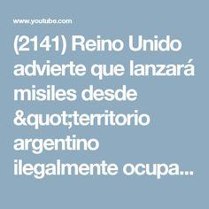 "(2141) Reino Unido advierte que lanzará misiles desde ""territorio argentino ilegalmente ocupado"" - YouTube"