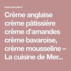 Crème anglaise crème pâtissière crème d'amandes crème bavaroise, crème mousseline – La cuisine de Mercotte :: Macarons, Verrines, … et chocolat