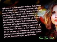 The quote about the darkness from One Tree Hill.