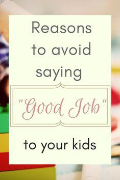 "Reasons to avoid saying ""good job"" to your kids. #parenting #kids #praise #encouragement"