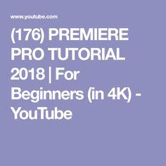 (176) PREMIERE PRO TUTORIAL 2018 | For Beginners (in 4K) - YouTube