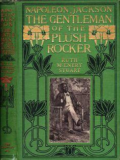 DD - Stuart, Ruth McEnery - Napoleon Jackson, The Gentleman of the Plus Rocker - NY, The Century Co., 1916   Flickr - Photo Sharing!