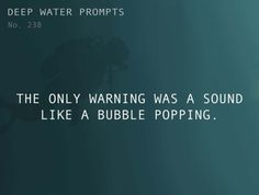 Odd Prompts for Odd Stories  Text: The only warning was a sound like a bubble popping.