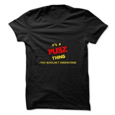 Cool Its a PUSZ thing  you wouldn't understand Check more at http://hoodies-tshirts.com/all/its-a-pusz-thing-you-wouldnt-understand.html