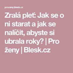 Zralá pleť: Jak se o ni starat a jak se nalíčit, abyste si ubrala roky? | Pro ženy | Blesk.cz