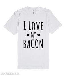 I Love My Bacon - American Apparel Unisex Fitted Funny Bacon Tee – White