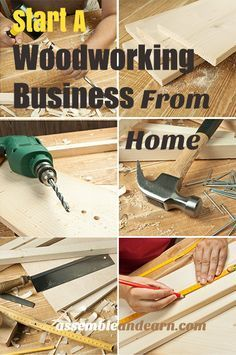 Start a woodworking business from home. Convert your skill or woodworking hobby into a source of income.