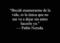 The Nicest Pictures: Pablo Neruda Pablo Neruda, Quotes And Notes, Me Quotes, Wise Up, My Poetry, Simple Words, Spanish Quotes, Word Porn, Favorite Quotes