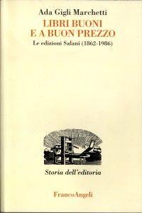 Libri buoni e a buon prezzo Le edizioni Salani (1862-1986), Ada Gigli Marchetti Milano: FrancoAngeli, 2011 576 pp. ISBN: 978-88-568-0619-9