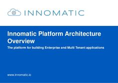 Innomatic Platform Architecture  Overview  The platform for building Enterprise and Multi Tenant applications  www.innomat...