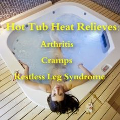 Don't mind if I do. The Drs: Hot Tub Relieves Arthritis, Cramps & Restless Leg Syndrome
