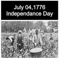 Fun fact about the birth date of the United States:  Slaves were not considered free until nearly 100 years later, and didn't have certain rights until nearly another 100 years after that.  Know your history folks!