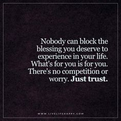 "Live Life Happy: ""Nobody can block the blessing you deserve to experience in your life. What's for you is for you. There's no competition or worry. Just trust."""