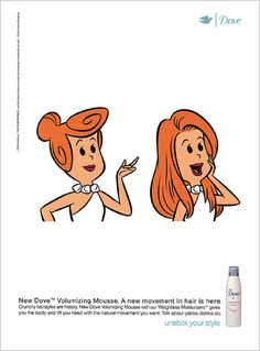 DOVE POSTER - The brand, Dove, used famous cartoons' characters such as Marge Simpson, Vilma Flintstone etc. to emphasize the wideness of its range of products, available for every types of hair!   What I liked about these poster is how cartoons characters are used to catch our attention and to add an hint of humor.  Campaign by Olgilvy.