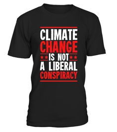 "# Climate Change Is Not A Liberal Conspiracy T-Shirt Men Women .  Special Offer, not available in shops      Comes in a variety of styles and colours      Buy yours now before it is too late!      Secured payment via Visa / Mastercard / Amex / PayPal      How to place an order            Choose the model from the drop-down menu      Click on ""Buy it now""      Choose the size and the quantity      Add your delivery address and bank details      And that's it!      Tags: Save the environment…"