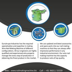 What is Case Size of Nail?  It is 1315 x 1120 x 1130  How Much Weight of Wire Nail Machine?  Wire Nail Machine Weight is 900 KG To 1500 KG As per our Different Model wise  Is it any other Machinery install to start a complete plant wire Nail?  Yes, if you want to start a new plant To Manufacturing a Wire Nail You have first Wire Nail Machine Then Polishing Drum & Cutting grinder and Other Nail Parts Accessories.