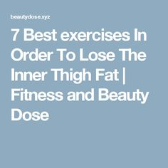 7 Best exercises In Order To Lose The Inner Thigh Fat  |  Fitness and Beauty Dose