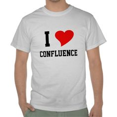 """""""I Heart CONFLUENCE T Shirts"""" -- All right...it's not the same thing, but I needed a Valentine's graphic and it made me laugh!!"""