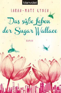 """Honigbienen stechen nicht - die süßeste Verführung, seit es """"Chocolat"""" gibt! - Das süße Leben der Sugar Wallace von Sarah-Kate Lynch"""