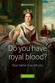 Ever wonder if you come from royalty? Discover your family history with Ancestry®.