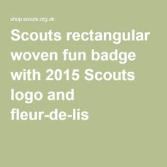 Scouts rectangular woven fun badge with 2015 Scouts logo and fleur-de-lis Scouts, Badges, Logos, Girls, Fun, Little Girls, Name Badges, Daughters, Boy Scouting