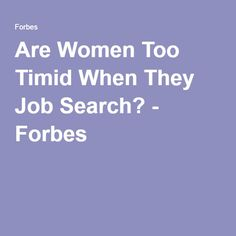 Are Women Too Timid When They Job Search? - Forbes