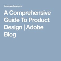 A Comprehensive Guide To Product Design | Adobe Blog