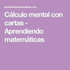 Cálculo mental con cartas - Aprendiendo matemáticas