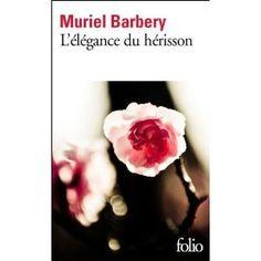 """L'élégance du hérisson by Muriel Barbery  """"C'est peut-être ça être vivant: traquer des instants qui meurent."""""""