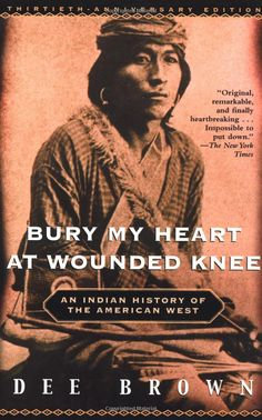 Amazon.com: Bury My Heart at Wounded Knee: An Indian History of the American West (9780805066692): Dee Brown: Books