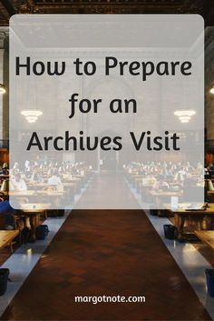 How to Prepare for an Archives Visit — Margot Note Consulting LLC