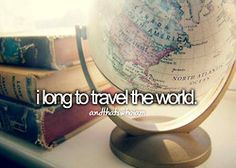 I long to travel the world.. And That's Who I Am