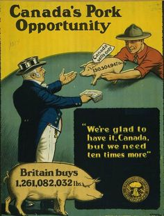 """Canadian WWI Propaganda Poster, found via Mental Floss - """"Propaganda posters usually revolve around wartime service—helping the soldiers and buying war bonds and the like—but this one focuses on agricultural and economic opportunities provided by the war. In 1918, the Canadian Food Board hired E. Henderson to create this poster to help motivate farmers to sell more pork to England."""""""