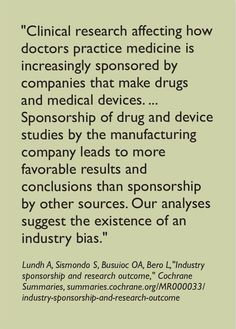 """The implication of this quotation is that the more for-profit industries continue to take over health """"science,"""" the more public health may be at risk. http://summaries.cochrane.org/MR000033/industry-sponsorship-and-research-outcome"""