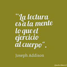 """""""La lectura es a la mente lo que el ejercicio al cuerpo"""". Joseph Addison."""