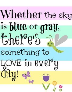 *Whether The Sky Is Blue Or Gray, There's Something To Love In Every Day!