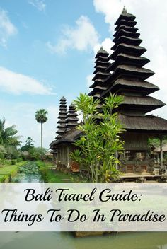 Bali Travel Guide: Things To Do In Paradise including ideas of where to stay, where to go and what to do