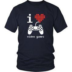 I Love Video Games Gamer T Shirt