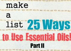Camp Wander: Another Big Fat List of Great Ways To Use Essential Oils {Part II}