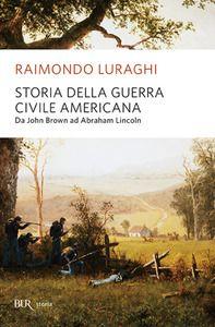Storia della guerra civile americana - Raimondo Luraghi - Libro - BUR Biblioteca Univ. Rizzoli - Storia   IBS