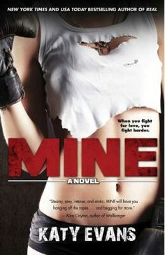 Mine ~ Katy Evans Great book but you have to read Real first and then Raw comes out next it is from Remy's view
