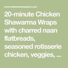 20-minute Chicken Shawarma Wraps with charred naan flatbreads, seasoned rotisserie chicken, veggies, and a quick simple sauce. Creamy Pesto Pasta, Cottage Meals, Naan Flatbread, Yummy Recipes, Yummy Food, Chelsea's Messy Apron, Full Fat Yogurt, Persian Cucumber, Chicken Sandwich Recipes
