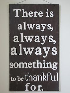 There is always, always something to be thankful for.